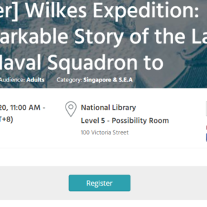 Wilkes Expedition: The Remarkable Story of the Last All-Sail US Naval Squadron to Circumnavigate the World and its stop in Singapore  Sat, 18 Jan, 2020, 11:00 AM – 12:00 PM / National Library