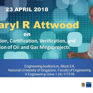 Technical Talk on 23 Apr 2018 – Classification, Certification, Verification and Validation of Oil and Gas Megaprojects